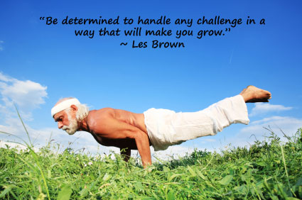 """Be determined to handle any challenge in a way that will make you grow."" ~ Les Brown"