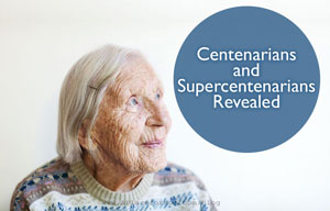 Centenarians and Supercentenarians Revealed