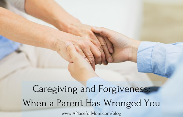 Caregiving and Forgiveness: When a Parent Has Wronged You