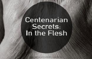 Centenarian Secrets: In the Flesh